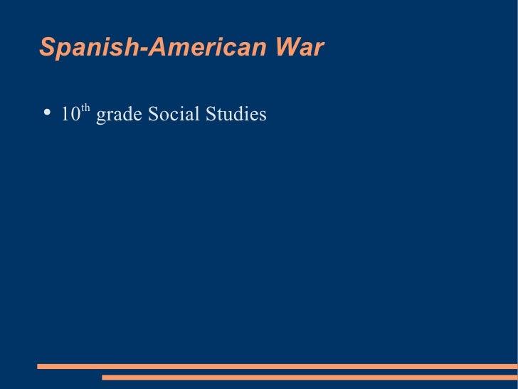 Spanish-American War <ul><li>10 th  grade Social Studies </li></ul>