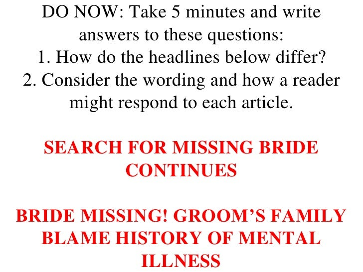 DO NOW: Take 5 minutes and write       answers to these questions:  1. How do the headlines below differ?2. Consider the w...