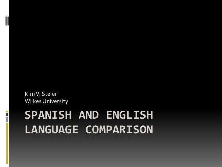 Kim V. SteierWilkes UniversitySPANISH AND ENGLISHLANGUAGE COMPARISON