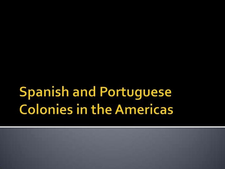 Spanish and Portuguese Colonies in the Americas<br />