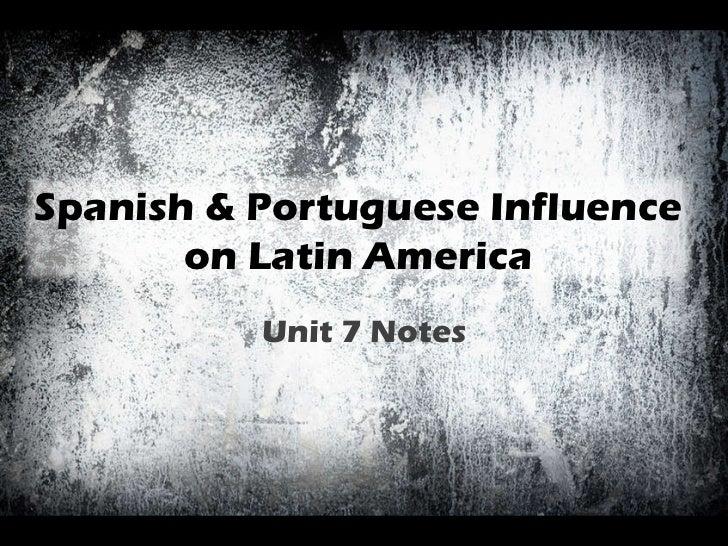Unit 7 Notes Spanish & Portuguese Influence on Latin America