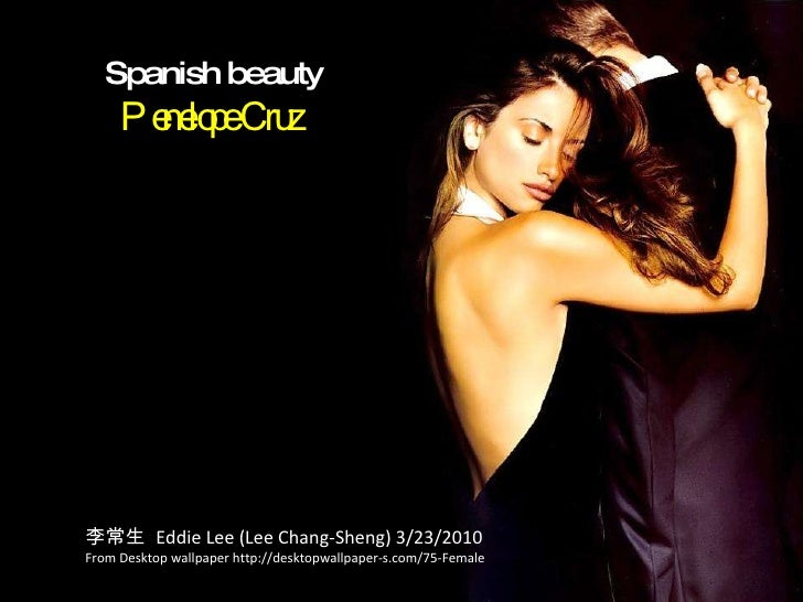 Spanish beauty Penelope Cruz  李常生  Eddie Lee (Lee Chang-Sheng) 3/23/2010 From Desktop wallpaper http://desktopwallpaper-s....