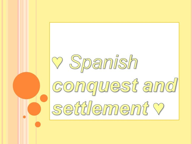 Spanish Conquest and Settlement ♥ (Group 3)