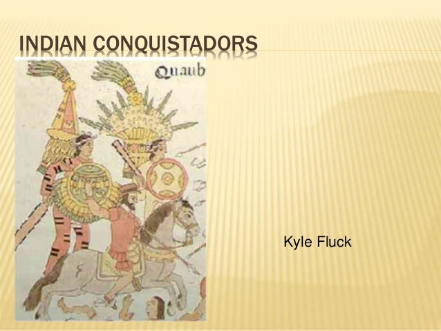INDIAN CONQUISTADORS Kyle Fluck