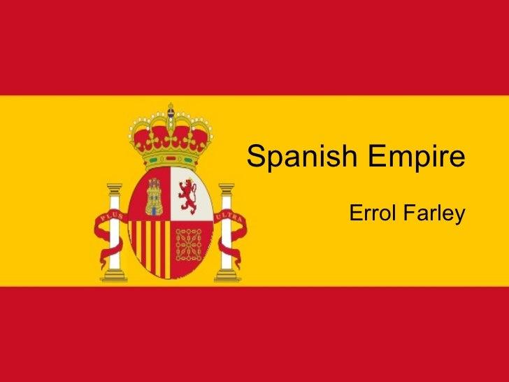 <ul>Spanish Empire </ul><ul>Errol Farley </ul>
