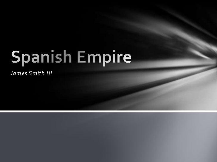 James Smith III<br />Spanish Empire<br />