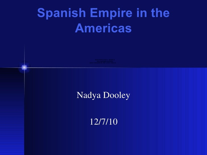 Spanish Empire in the Americas Nadya Dooley 12/7/10