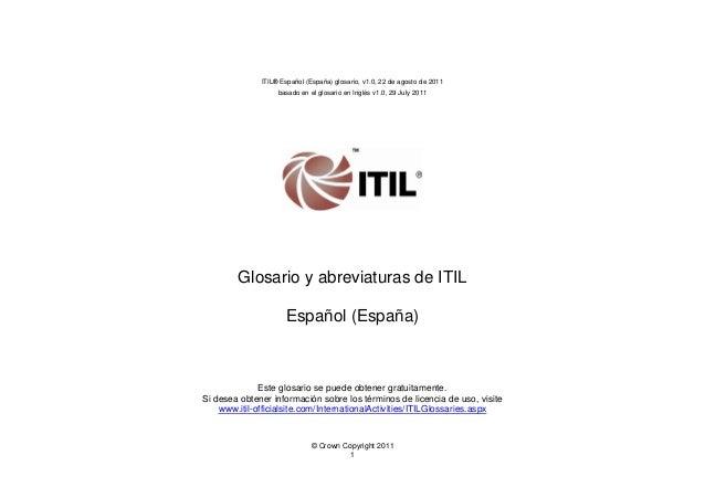 ITIL® Español (España) glosario, v1.0, 22 de agosto de 2011 basado en el glosario en Inglés v1.0, 29 July 2011  Glosario y...