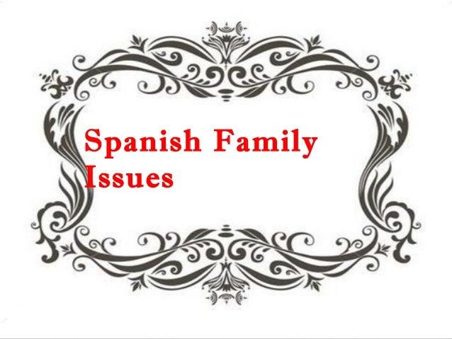 Spanish FamilySPANISH FAMILY ISSUESIssues