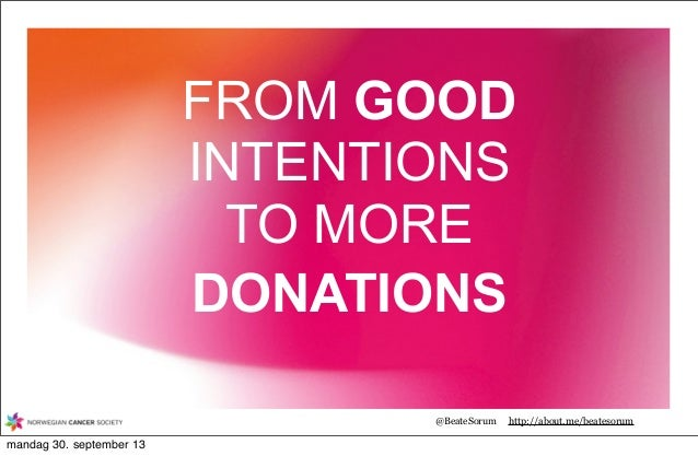 @BeateSorum http://about.me/beatesorum FROM GOOD INTENTIONS TO MORE DONATIONS mandag 30. september 13