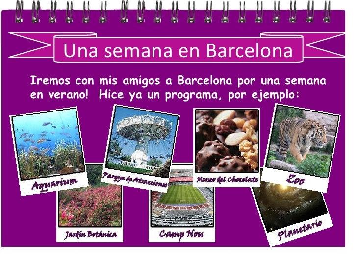 Unasemana en Barcelona<br />Iremos con mis amigos a Barcelona por una semana en verano!  Hice ya un programa, por ejemplo:...