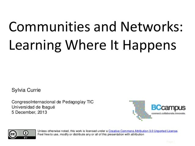 Communities and Networks: Learning Where It Happens Sylvia Currie CongresoInternacional de Pedagogíay TIC Universidad de I...