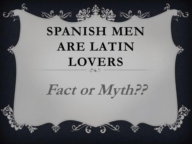 SPANISH MEN ARE LATIN   LOVERSFact or Myth??