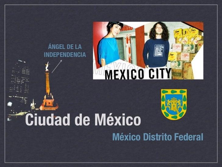 ÁNGEL DE LA  INDEPENDENCIACiudad de México                  México Distrito Federal