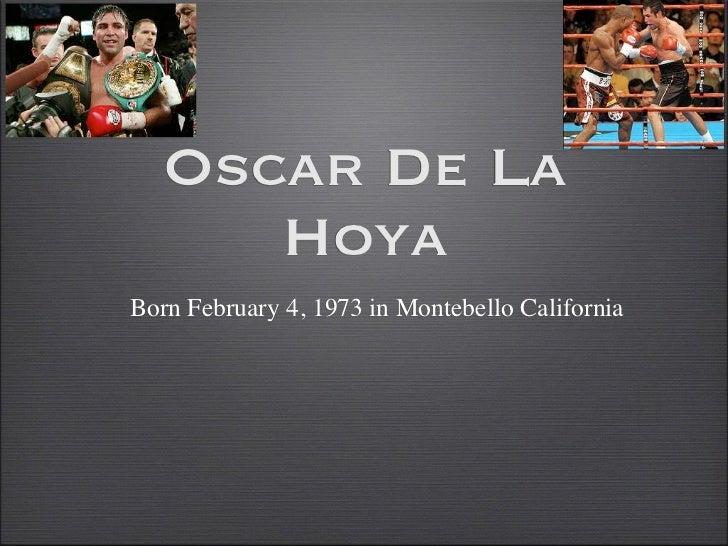 Oscar De La      HoyaBorn February 4, 1973 in Montebello California
