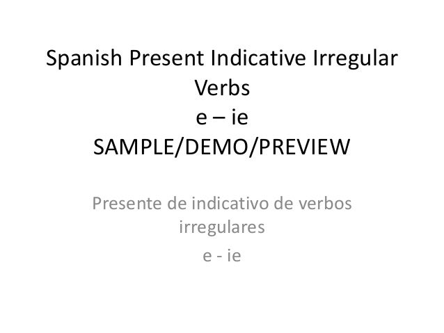 Spanish Present Indicative Irregular Verbs e – ie SAMPLE/DEMO/PREVIEW Presente de indicativo de verbos irregulares e - ie