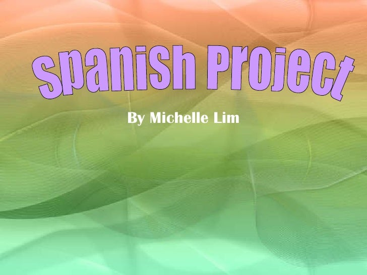 By Michelle Lim Spanish Project