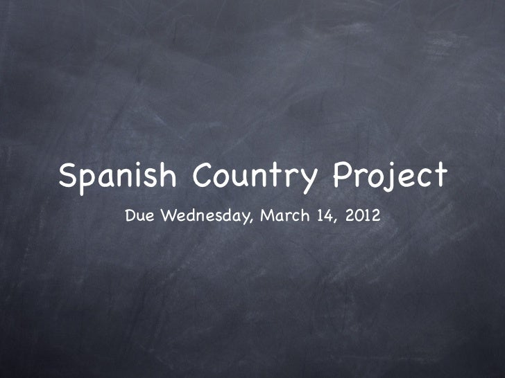 Spanish Country Project   Due Wednesday, March 14, 2012
