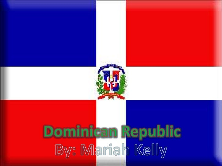 Dominican Republic<br />By: Mariah Kelly<br />