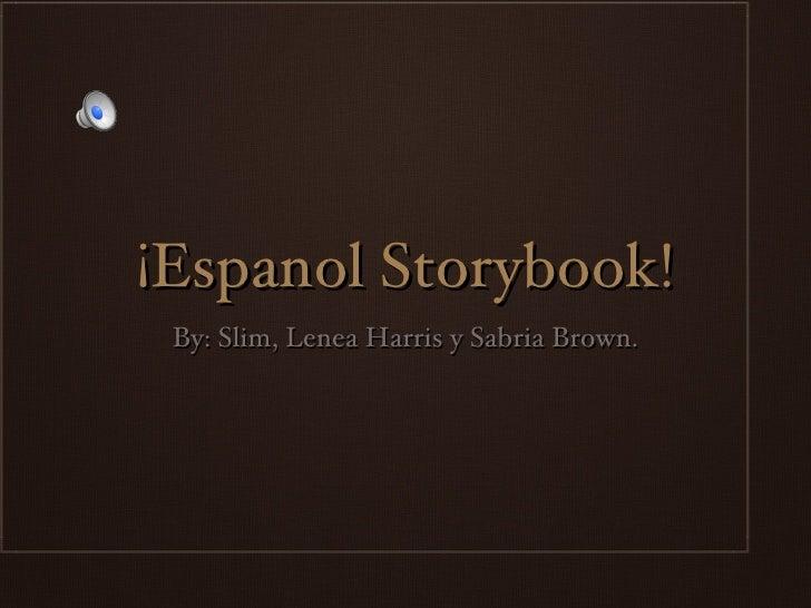 ¡Espanol Storybook!  By: Slim, Lenea Harris y Sabria Brown.