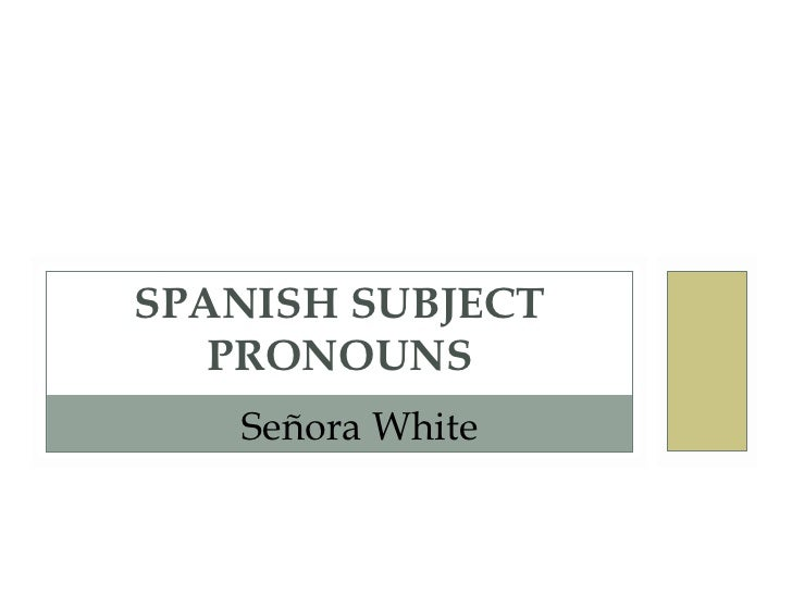 SPANISH SUBJECT PRONOUNS Señora White
