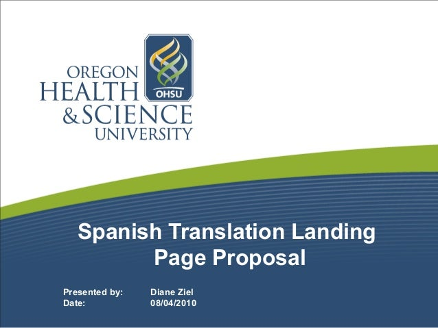 Spanish Translation Landing Page Proposal Presented by: Diane Ziel Date: 08/04/2010