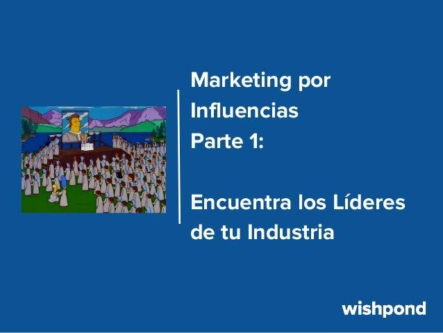 Marketing por Influencias Parte 1: Encuentra los Líderes de tu Industria