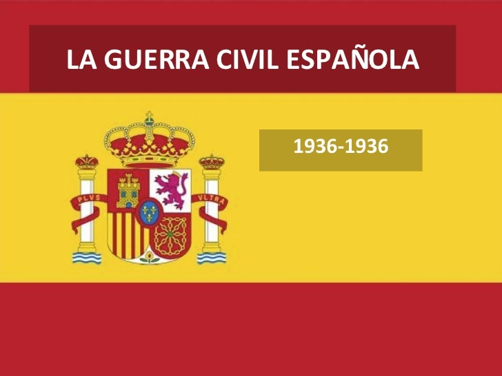 LA GUERRA CIVIL ESPAÑOLA 1936-1936