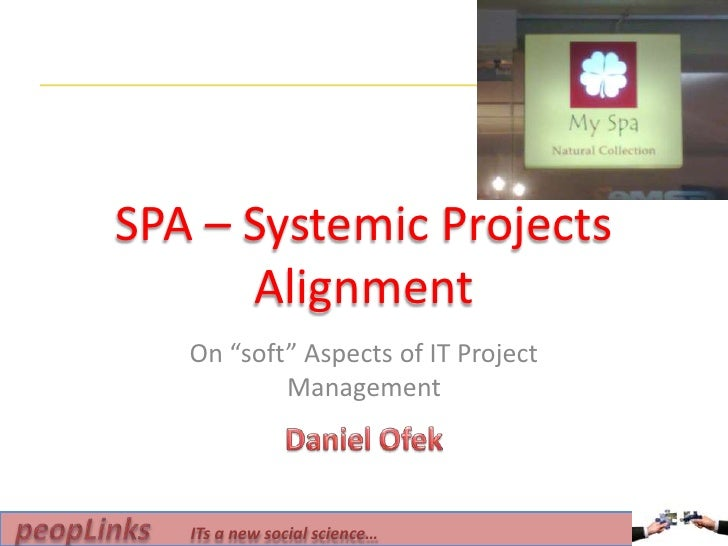 "SPA – Systemic Projects Alignment<br />On ""soft"" Aspects of IT Project Management<br />Daniel Ofek<br />"