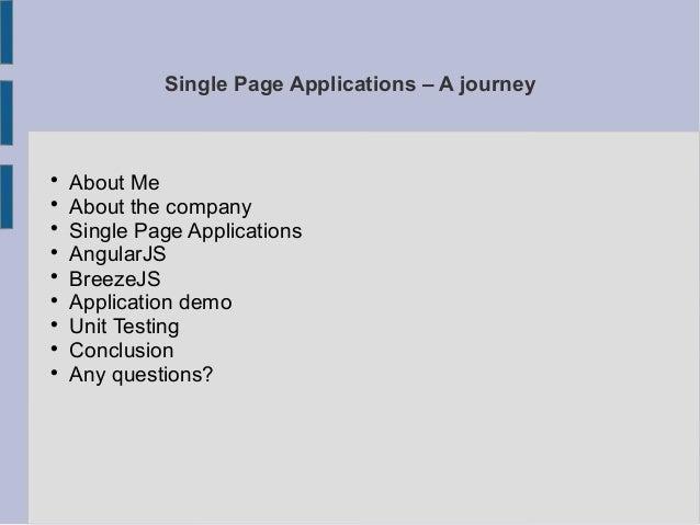 Single Page Applications – A journey  About Me  About the company  Single Page Applications  AngularJS  BreezeJS  Ap...