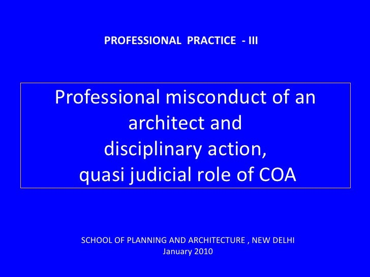 PROFESSIONAL  PRACTICE  - III<br />Professional misconduct of an architect and disciplinary action,  quasi judicial role o...