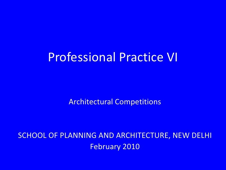 Professional Practice VI<br />Architectural Competitions<br />SCHOOL OF PLANNING AND ARCHITECTURE, NEW DELHI<br />February...