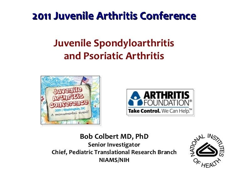 2011 Juvenile Arthritis Conference Bob Colbert MD, PhD Senior Investigator Chief, Pediatric Translational Research Branch ...