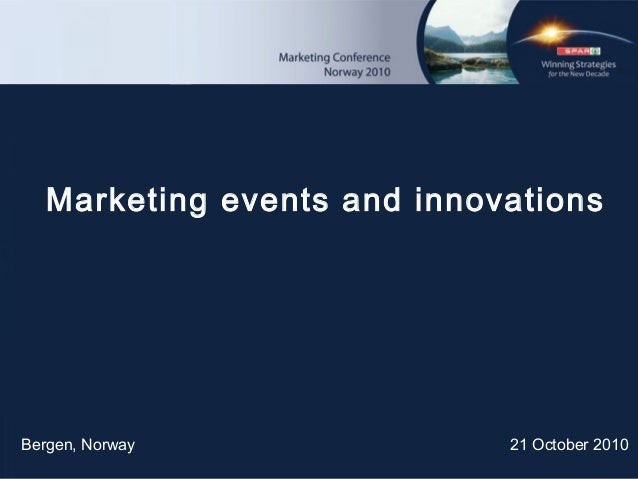 Bergen, Norway 21 October 2010 Marketing events and innovations