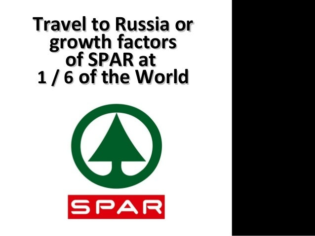 Travel to Russia orTravel to Russia or growth factorsgrowth factors of SPAR atof SPAR at 1 / 61 / 6 of the Worldof the Wor...