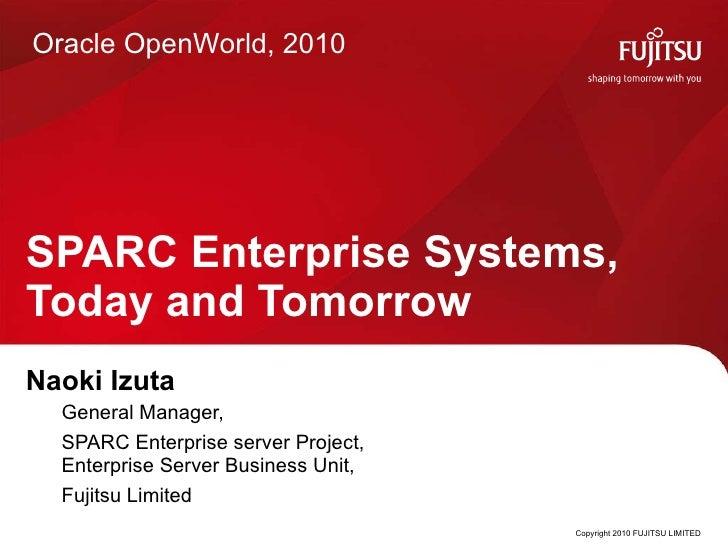 SPARC Enterprise Systems,  Today and Tomorrow <ul><li>Naoki Izuta  </li></ul><ul><ul><ul><li>General Manager,  </li></ul><...