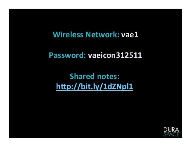 Wireless  Network:  vae1    Password:  vaeicon312511    Shared  notes:      h:p://bit.ly/1dZNpl1