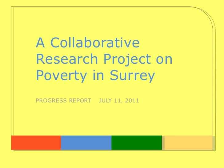A Collaborative  Research Project on  Poverty in Surrey PROGRESS REPORT  JULY 11, 2011