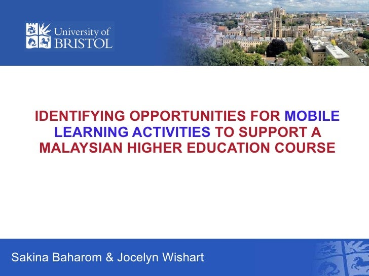 IDENTIFYING OPPORTUNITIES FOR  MOBILE LEARNING ACTIVITIES  TO SUPPORT A MALAYSIAN HIGHER EDUCATION COURSE Sakina Baharom &...