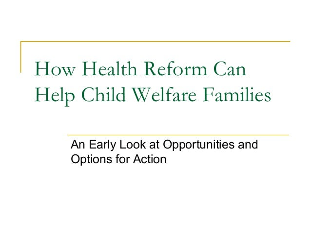 How Health Reform CanHelp Child Welfare Families    An Early Look at Opportunities and    Options for Action