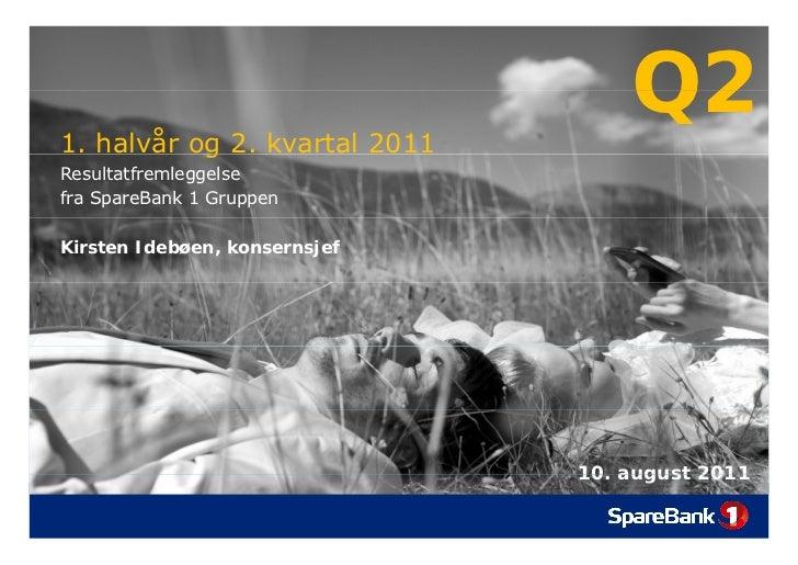 1. halvår og 2. kvartal 2011           g                                   Q2Resultatfremleggelsefra SpareBank 1 GruppenKi...
