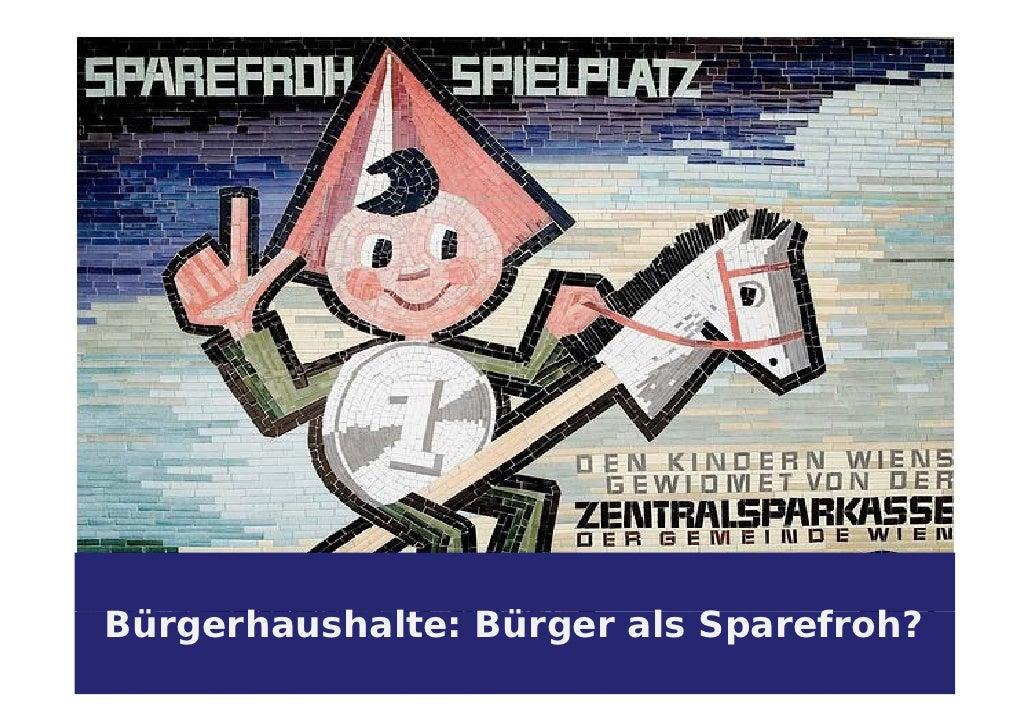 Agenda  1.  1 Was?  2. Wer?  3. Wieso?Bürgerhaushalte: Bürger als SBü    h   h lt Bü        l Sparefroh?                  ...