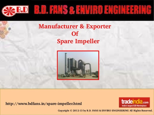 Copyright © 2012­13 by B.D. FANS & ENVIRO ENGINEERING All Rights Reserved. http://www.bdfans.in/spare­impeller.html Manufa...