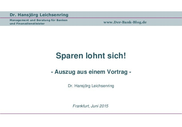 Dr. Hansjörg Leichsenring Management und Beratung für Banken und Finanzdienstleister www.Der-Bank-Blog.de Sparen lohnt sic...
