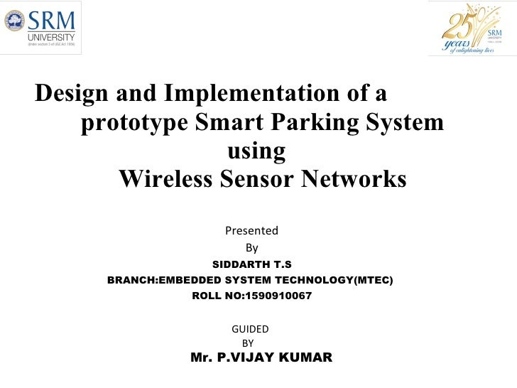 Design and Implementation of a  prototype Smart Parking System    using    Wireless Sensor Networks Presented By SIDDARTH ...