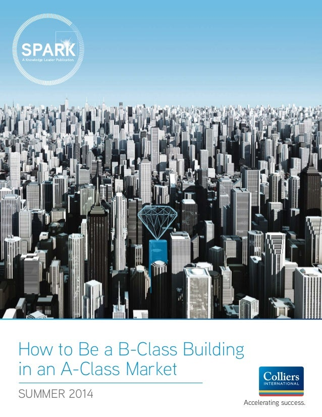 A Knowledge Leader Publication. Accelerating success. How to Be a B-Class Building in an A-Class Market SUMMER 2014