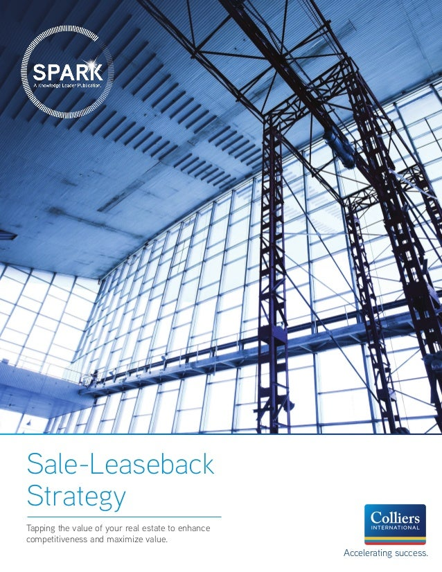 Sale-Leaseback Strategy Tapping the value of your real estate to enhance competitiveness and maximize value. Accelerating ...