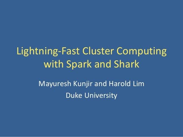 Lightning-Fast Cluster Computingwith Spark and SharkMayuresh Kunjir and Harold LimDuke University