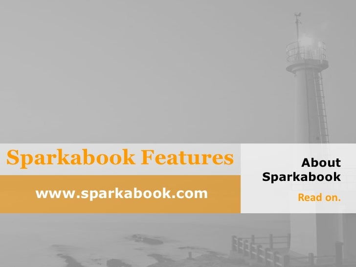 Sparkabook Features<br />About Sparkabook<br />Read on.<br />www.sparkabook.com<br />