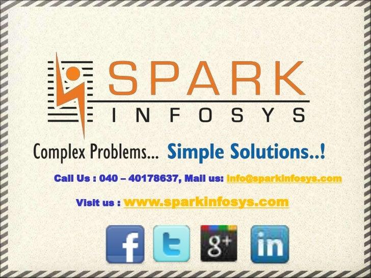Call Us : 040 – 40178637, Mail us: info@sparkinfosys.com    Visit us :   www.sparkinfosys.com